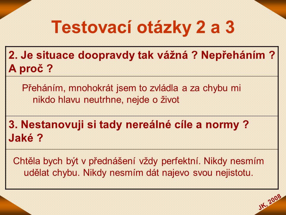 Testovací otázky 2 a 3 2. Je situace doopravdy tak vážná Nepřeháním A proč 3. Nestanovuji si tady nereálné cíle a normy Jaké