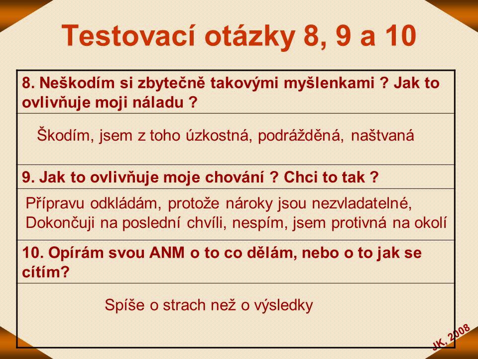 Testovací otázky 8, 9 a 10 8. Neškodím si zbytečně takovými myšlenkami Jak to ovlivňuje moji náladu