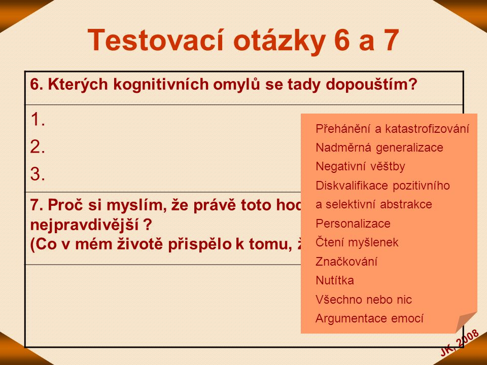 Testovací otázky 6 a 7 6. Kterých kognitivních omylů se tady dopouštím 1. 2. 3.