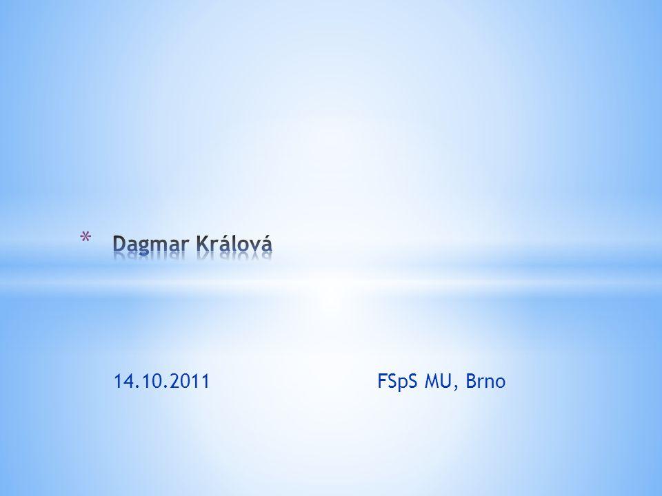 Dagmar Králová 14.10.2011 FSpS MU, Brno