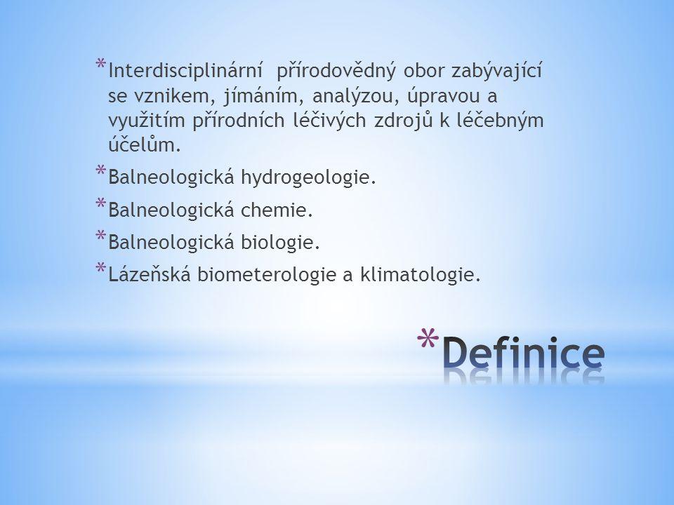 Interdisciplinární přírodovědný obor zabývající se vznikem, jímáním, analýzou, úpravou a využitím přírodních léčivých zdrojů k léčebným účelům.
