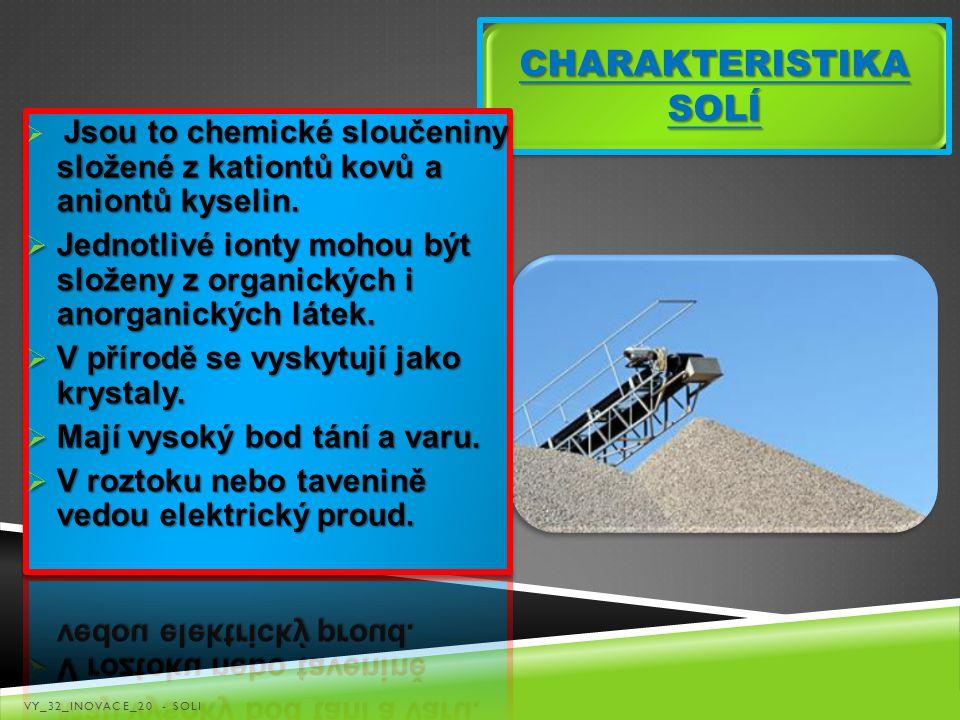 CHARAKTERISTIKA SOLÍ Jsou to chemické sloučeniny složené z kationtů kovů a aniontů kyselin.