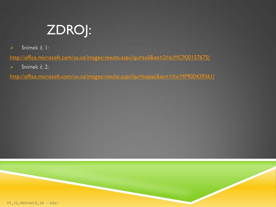 Zdroj: Snímek č. 1: http://office.microsoft.com/cs-cz/images/results.aspx qu=soli&ex=2#ai:MC900157675|