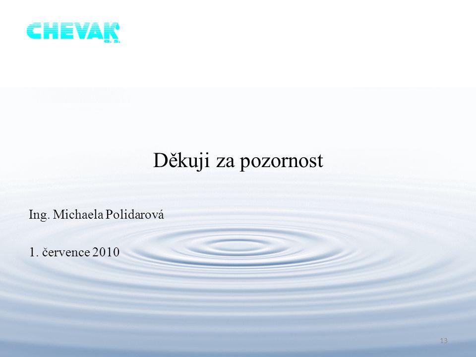 . Děkuji za pozornost Ing. Michaela Polidarová 1. července 2010