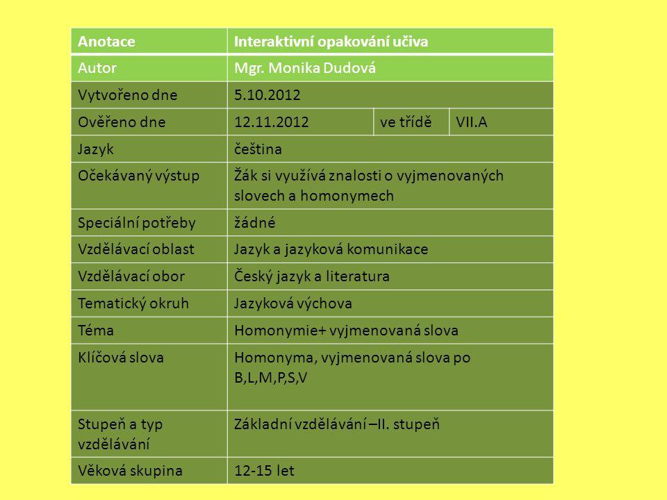 Anotace Interaktivní opakování učiva. Autor. Mgr. Monika Dudová. Vytvořeno dne. 5.10.2012. Ověřeno dne.