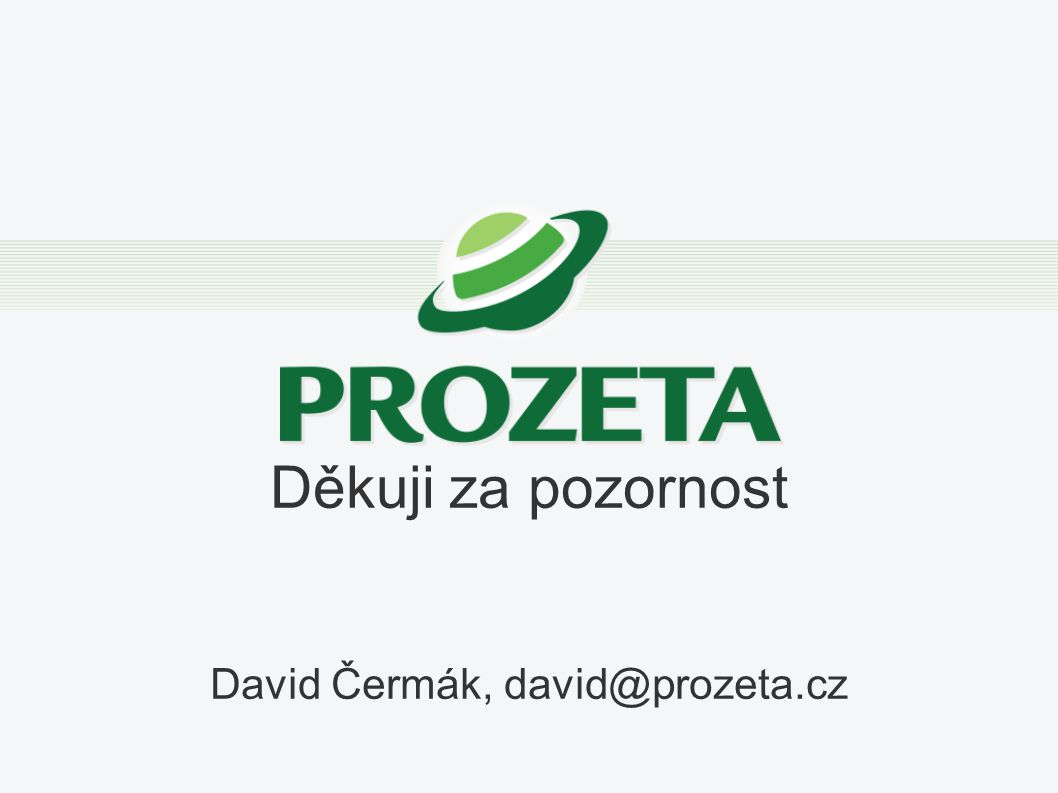 Děkuji za pozornost David Čermák, david@prozeta.cz