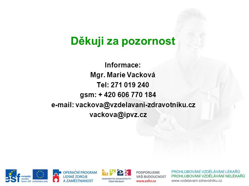 Děkuji za pozornost Informace: Mgr. Marie Vacková Tel: 271 019 240