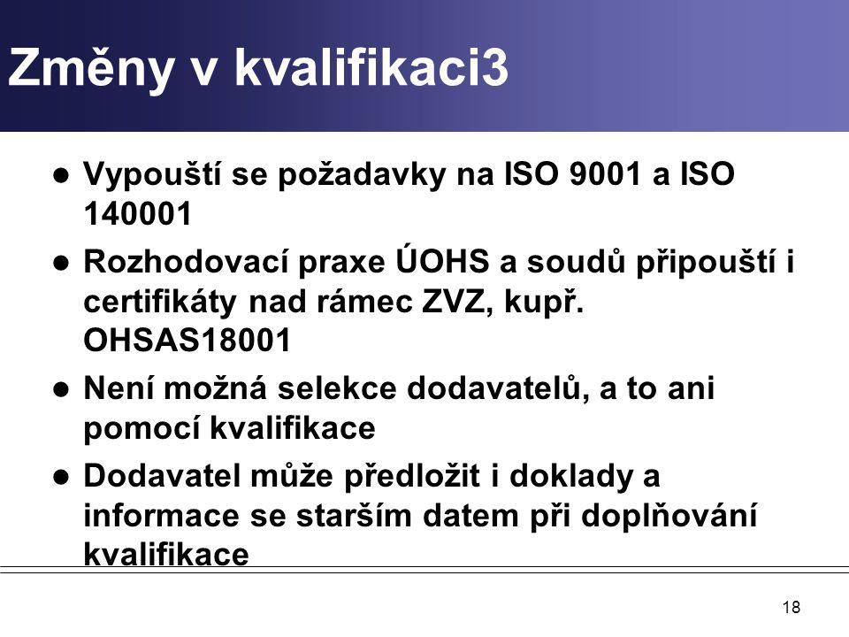 Změny v kvalifikaci3 Vypouští se požadavky na ISO 9001 a ISO 140001