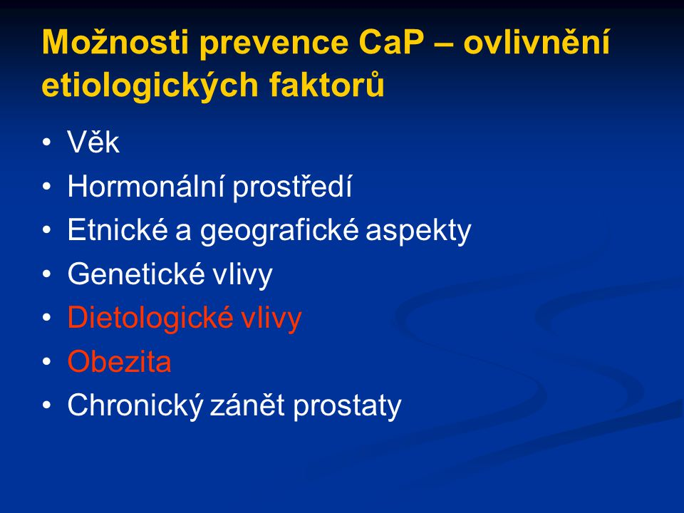 Možnosti prevence CaP – ovlivnění etiologických faktorů
