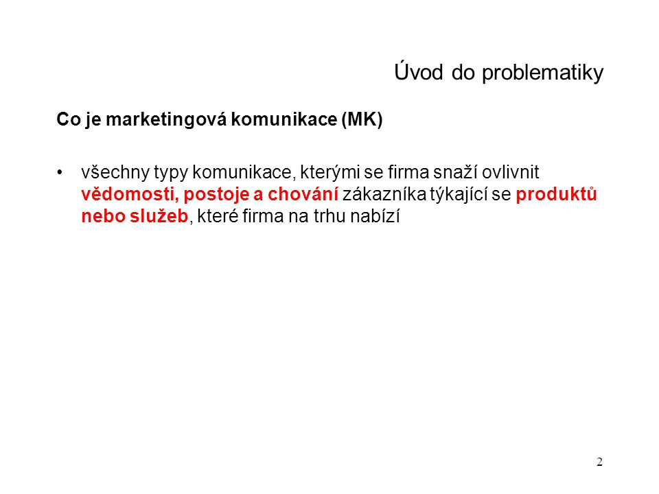 Úvod do problematiky Co je marketingová komunikace (MK)