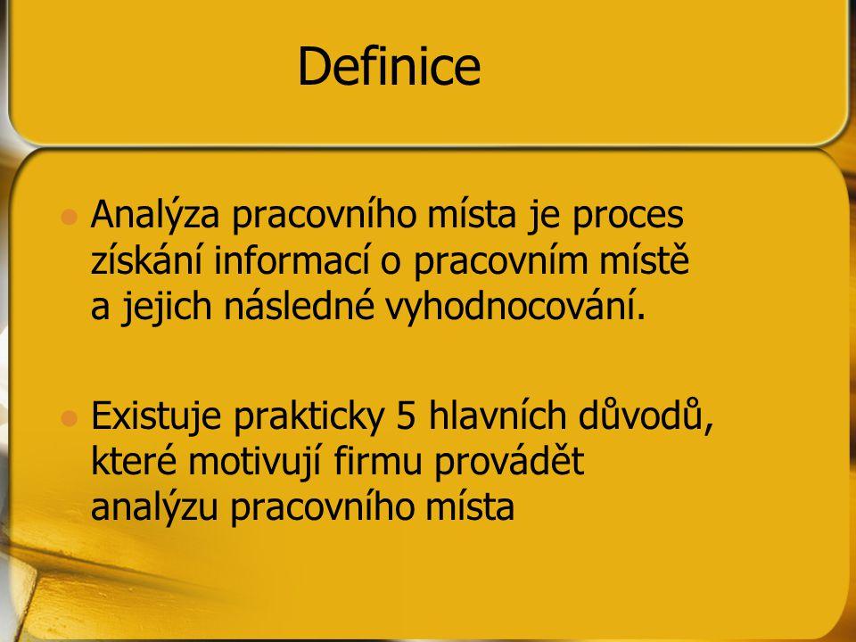 Definice Analýza pracovního místa je proces získání informací o pracovním místě a jejich následné vyhodnocování.