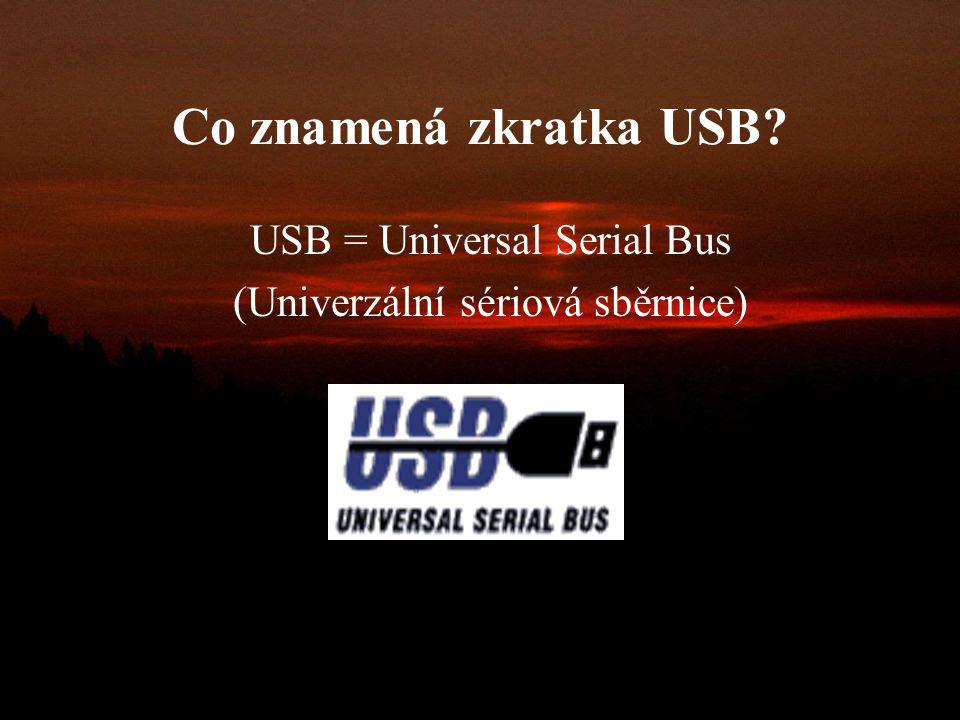 Co znamená zkratka USB USB = Universal Serial Bus