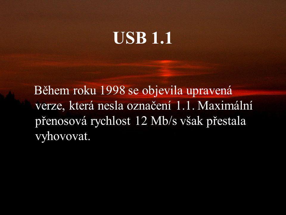USB 1.1 Během roku 1998 se objevila upravená verze, která nesla označení 1.1.