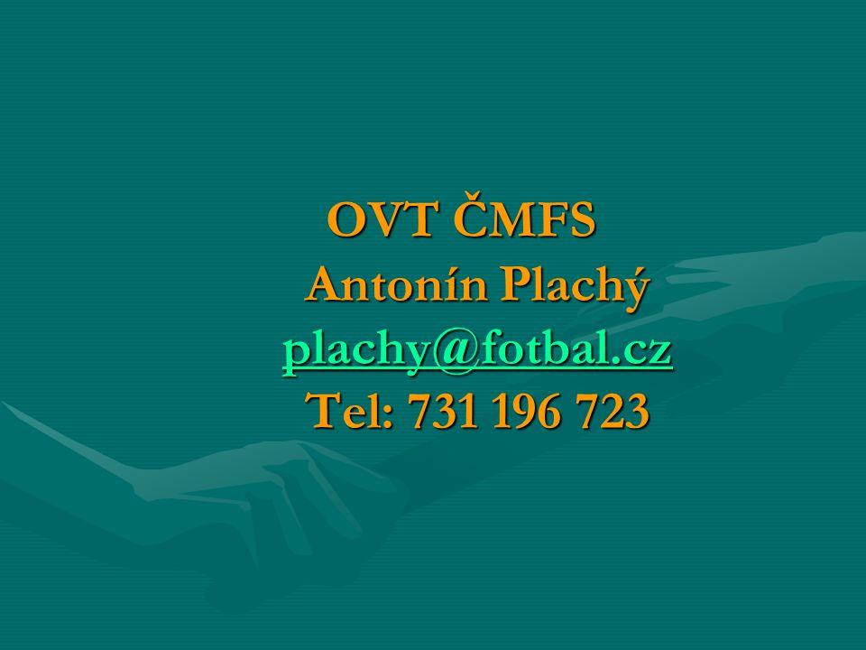 OVT ČMFS Antonín Plachý plachy@fotbal.cz Tel: 731 196 723