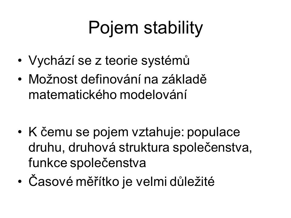 Pojem stability Vychází se z teorie systémů