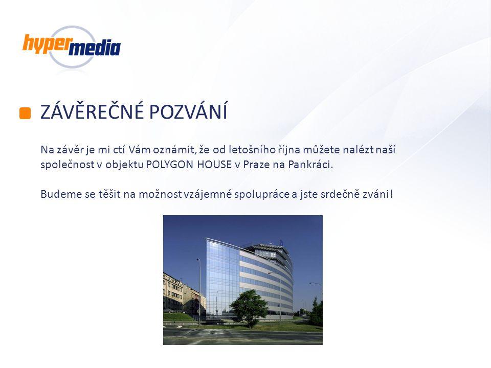 ZÁVĚREČNÉ POZVÁNÍ Na závěr je mi ctí Vám oznámit, že od letošního října můžete nalézt naší společnost v objektu POLYGON HOUSE v Praze na Pankráci.