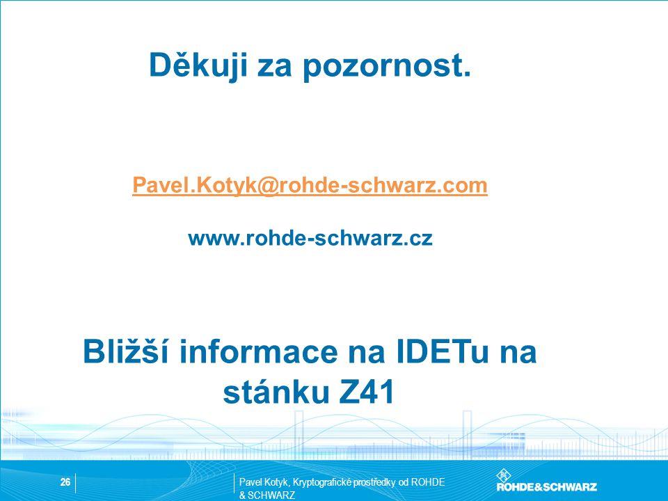 Bližší informace na IDETu na stánku Z41
