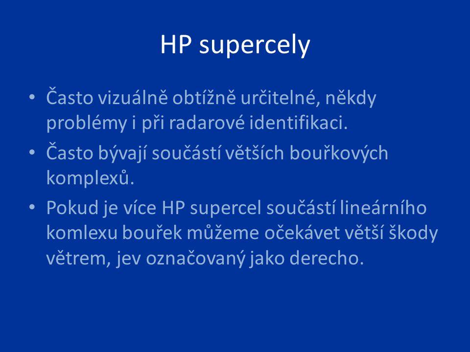 HP supercely Často vizuálně obtížně určitelné, někdy problémy i při radarové identifikaci. Často bývají součástí větších bouřkových komplexů.