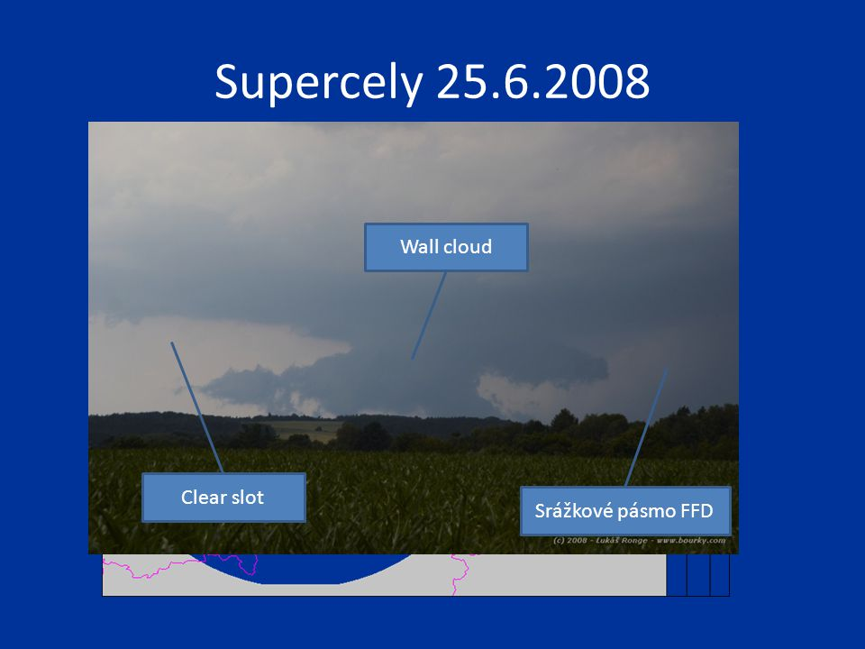 Supercely 25.6.2008 Wall cloud Clear slot Srážkové pásmo FFD