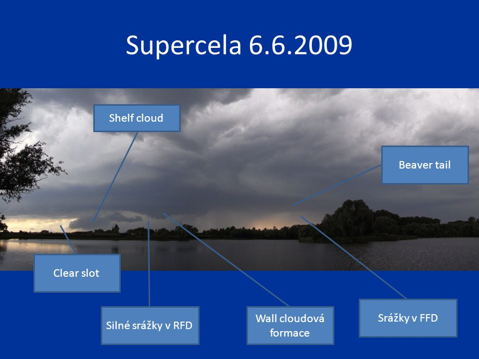 Supercela 6.6.2009 Shelf cloud Beaver tail Clear slot Srážky v FFD