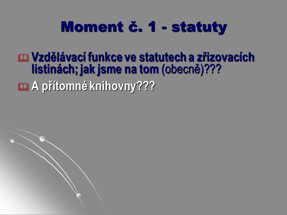 Moment č. 1 - statuty Vzdělávací funkce ve statutech a zřizovacích listinách; jak jsme na tom (obecně)