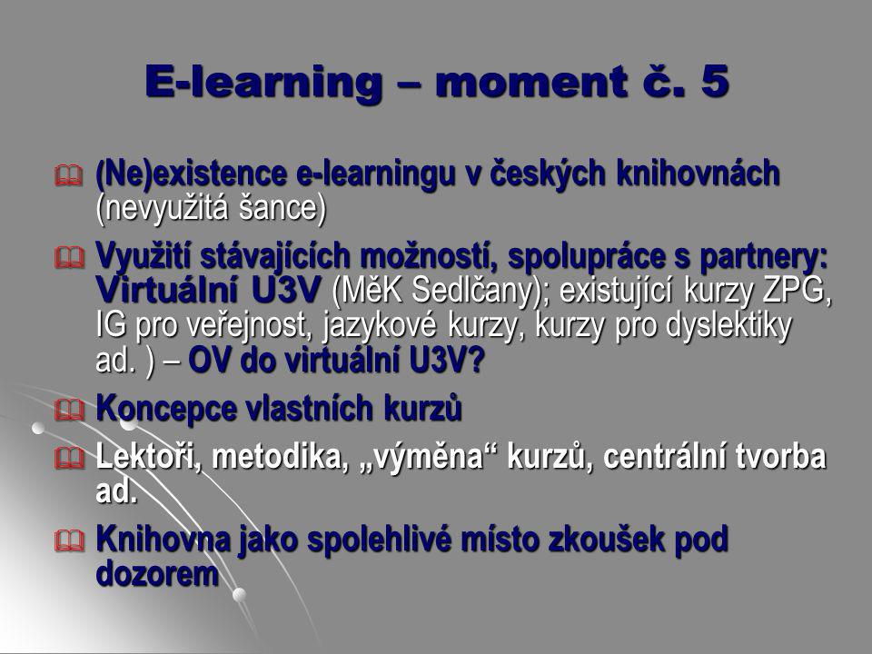 E-learning – moment č. 5 (Ne)existence e-learningu v českých knihovnách (nevyužitá šance)