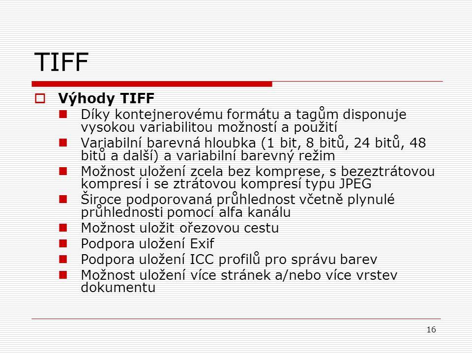 TIFF Výhody TIFF. Díky kontejnerovému formátu a tagům disponuje vysokou variabilitou možností a použití.