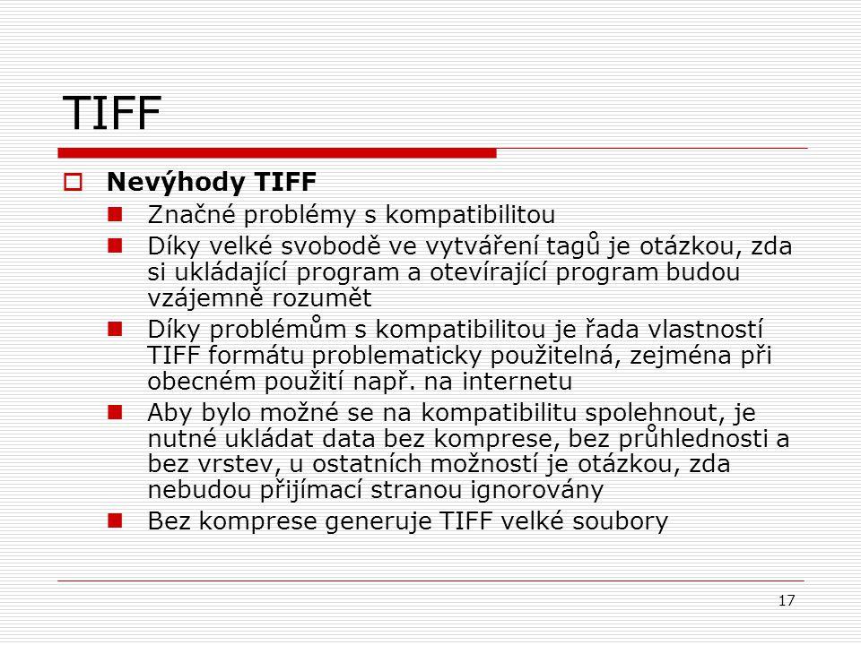 TIFF Nevýhody TIFF Značné problémy s kompatibilitou