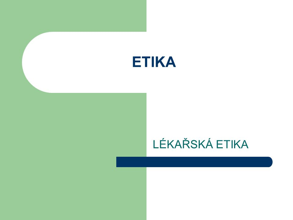 ETIKA LÉKAŘSKÁ ETIKA