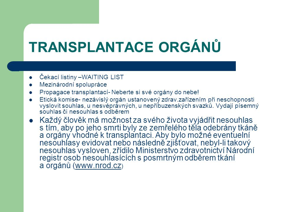 TRANSPLANTACE ORGÁNŮ Čekací listiny –WAITING LIST. Mezinárodní spolupráce. Propagace transplantací- Neberte si své orgány do nebe!