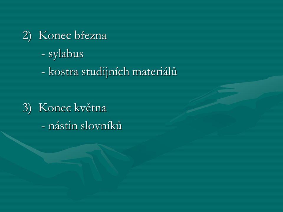 2) Konec března - sylabus - kostra studijních materiálů 3) Konec května - nástin slovníků