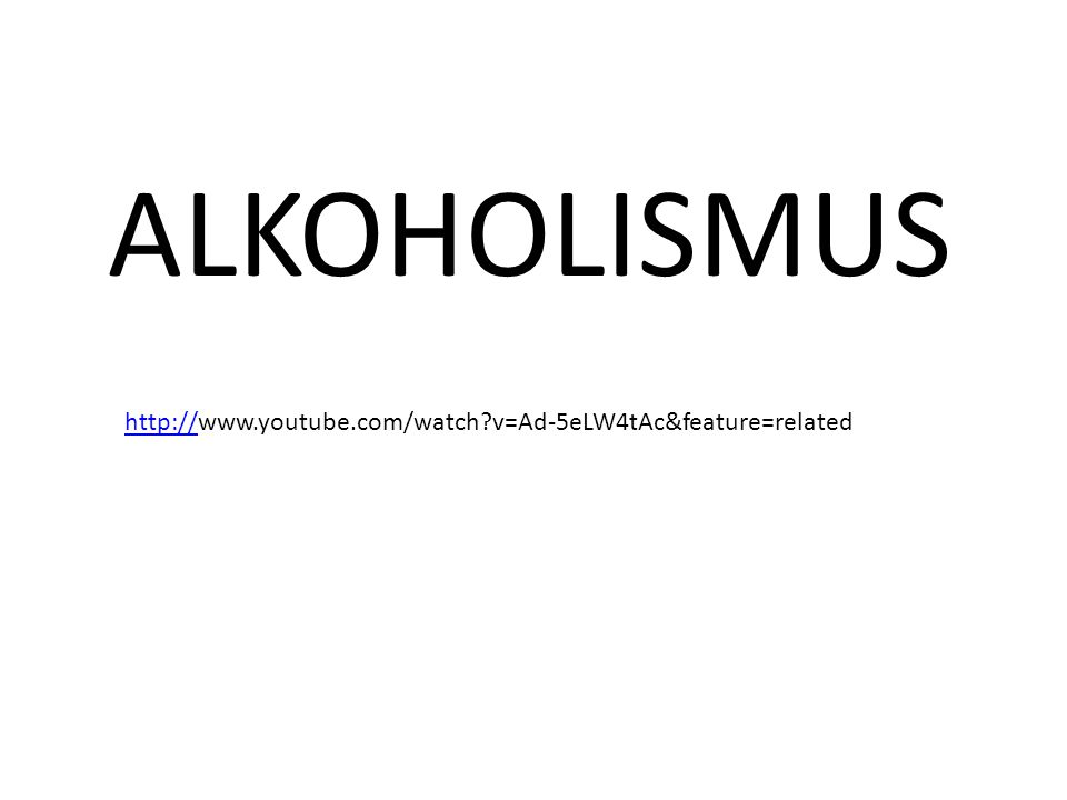 ALKOHOLISMUS http://www.youtube.com/watch v=Ad-5eLW4tAc&feature=related
