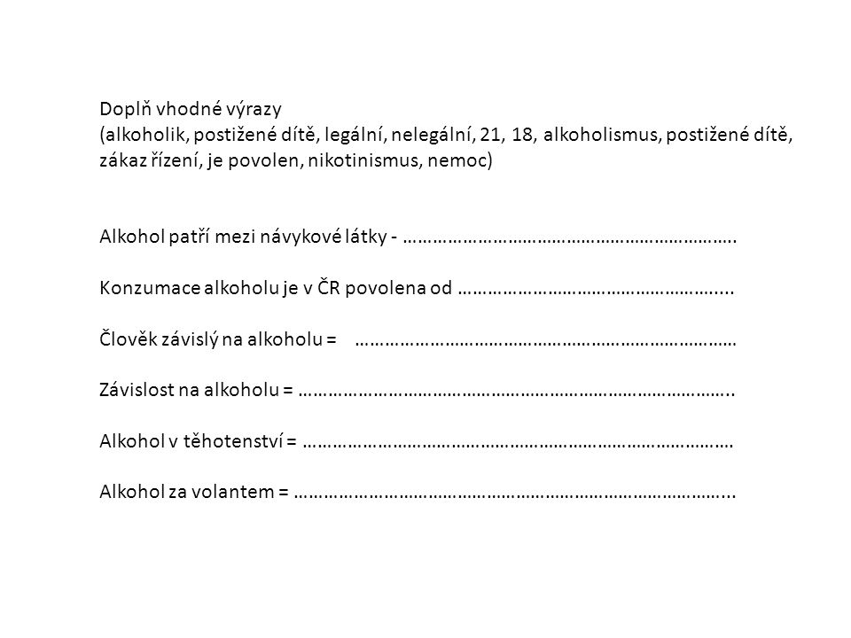 Doplň vhodné výrazy (alkoholik, postižené dítě, legální, nelegální, 21, 18, alkoholismus, postižené dítě,