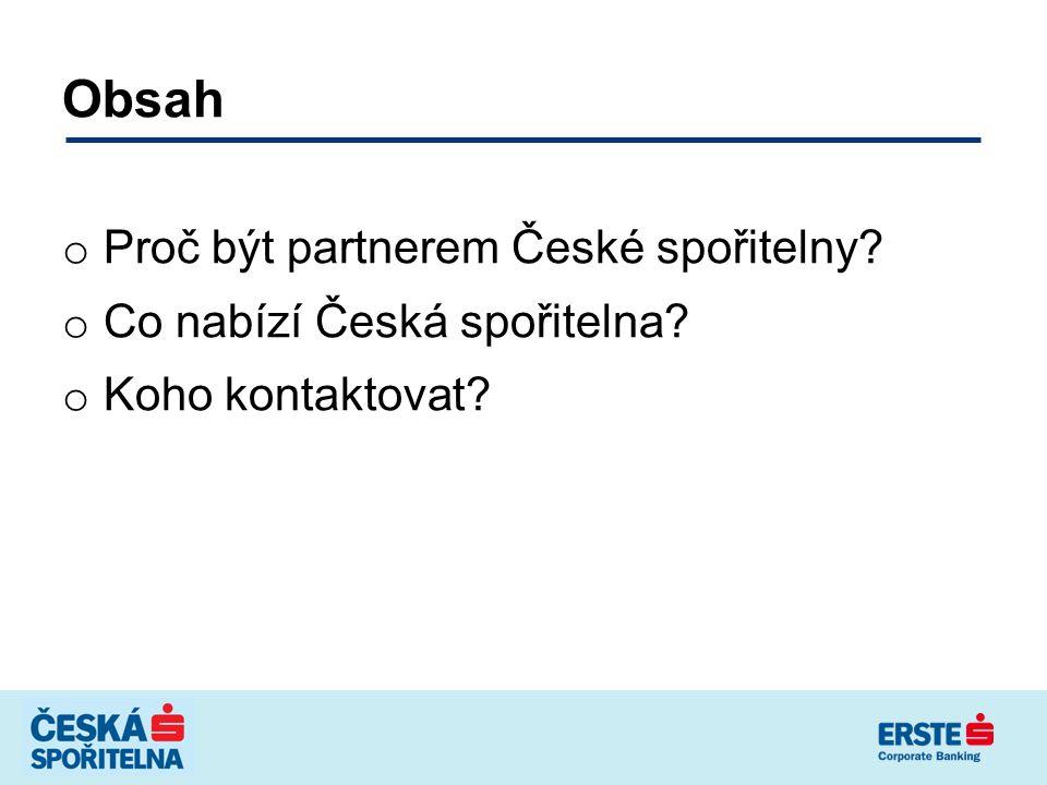 Obsah Proč být partnerem České spořitelny Co nabízí Česká spořitelna