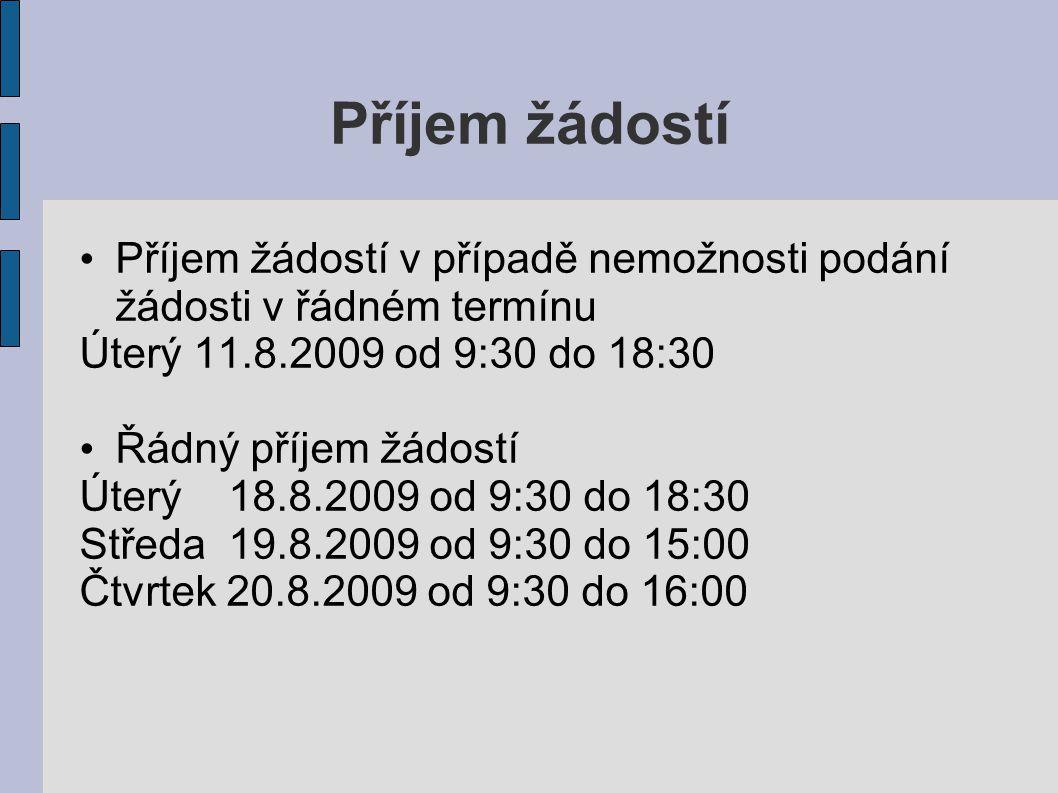 Příjem žádostí Příjem žádostí v případě nemožnosti podání žádosti v řádném termínu. Úterý 11.8.2009 od 9:30 do 18:30.