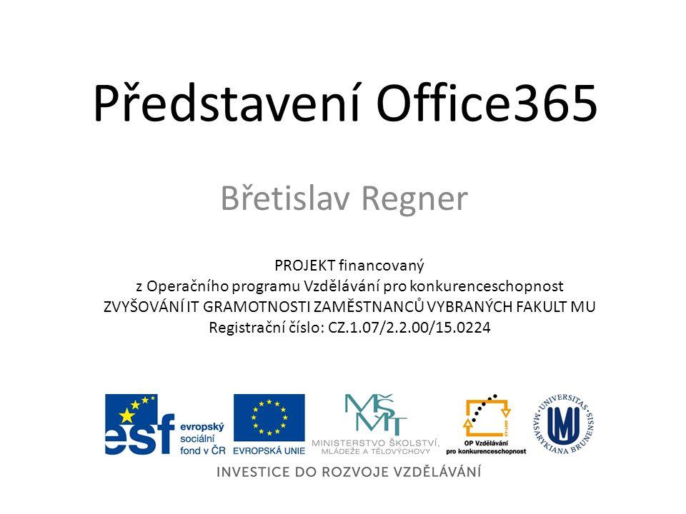 Představení Office365 Břetislav Regner PROJEKT financovaný