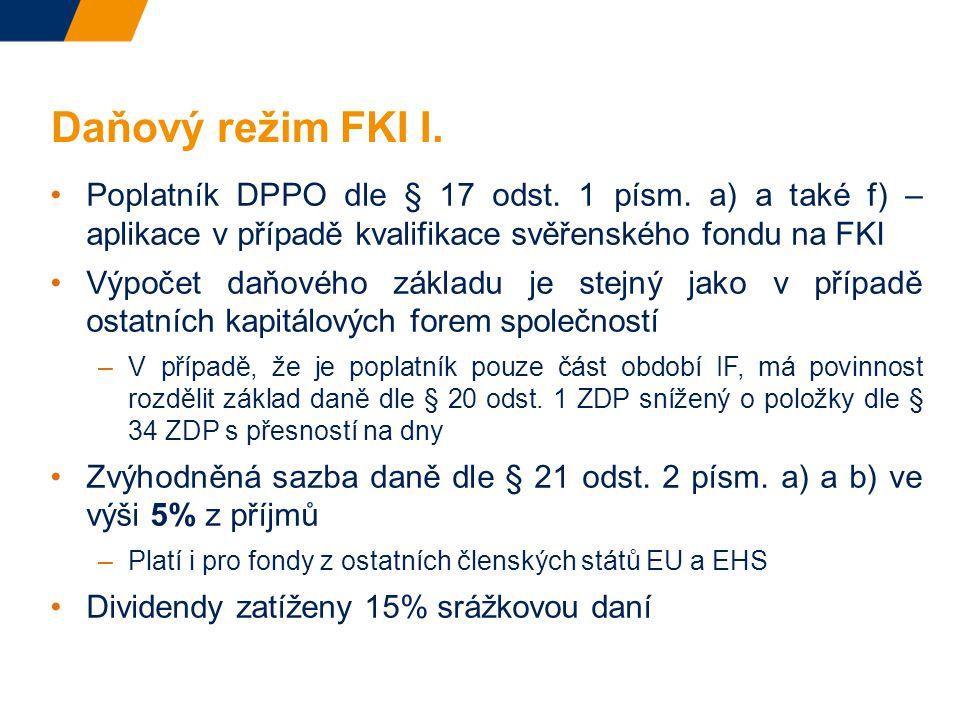 Daňový režim FKI I. Poplatník DPPO dle § 17 odst. 1 písm. a) a také f) – aplikace v případě kvalifikace svěřenského fondu na FKI.