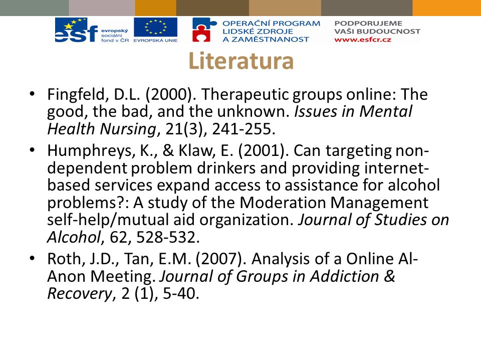 Literatura Fingfeld, D.L. (2000). Therapeutic groups online: The good, the bad, and the unknown. Issues in Mental Health Nursing, 21(3), 241-255.