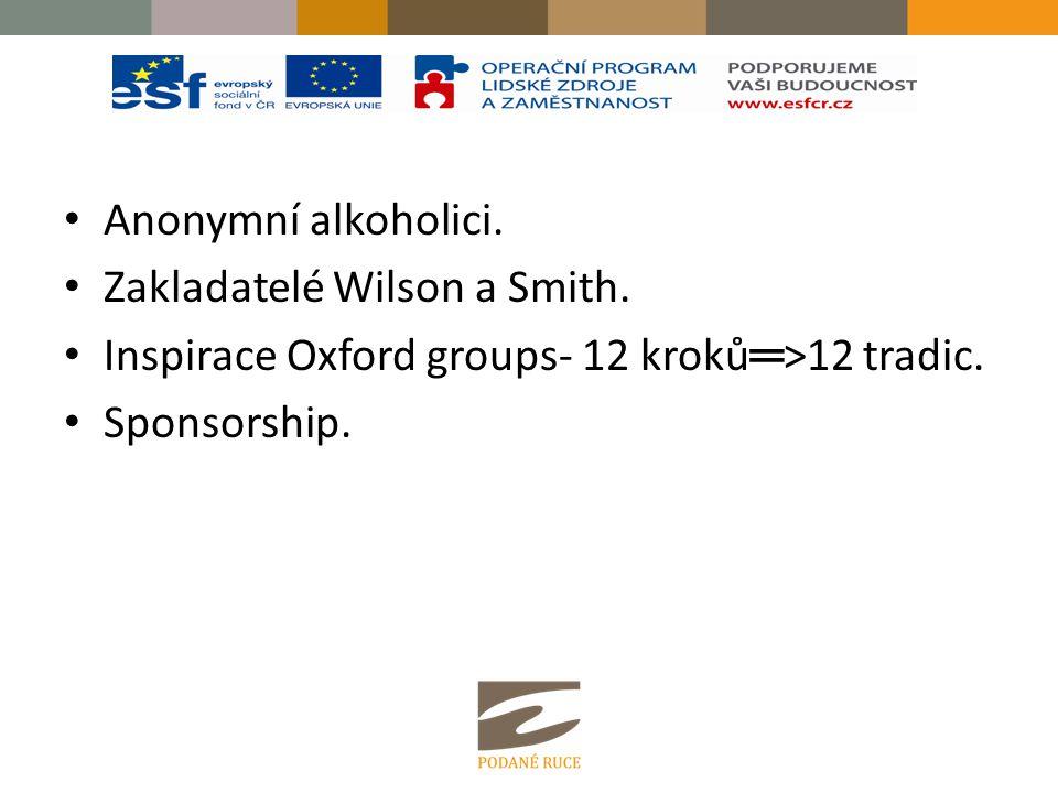 Anonymní alkoholici. Zakladatelé Wilson a Smith. Inspirace Oxford groups- 12 kroků═>12 tradic.