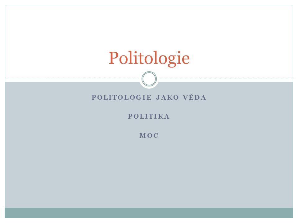 Politologie jako věda Politika moc