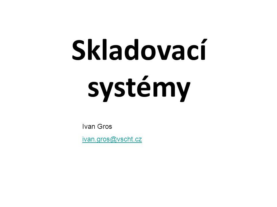 Skladovací systémy Ivan Gros ivan.gros@vscht.cz