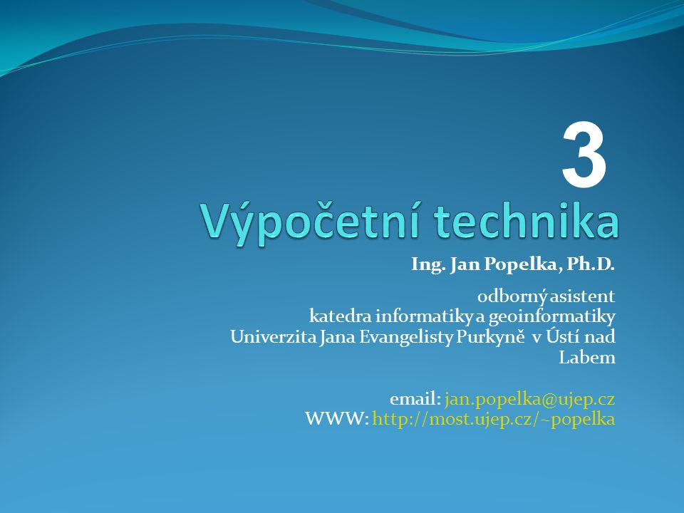 3 Výpočetní technika Ing. Jan Popelka, Ph.D. odborný asistent