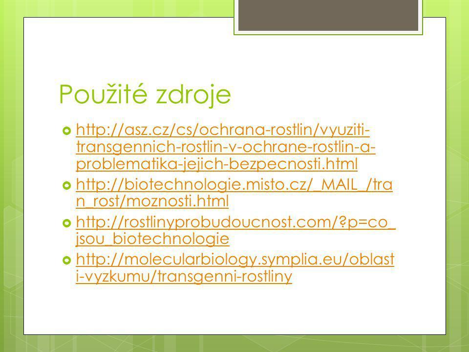 Použité zdroje http://asz.cz/cs/ochrana-rostlin/vyuziti-transgennich-rostlin-v-ochrane-rostlin-a-problematika-jejich-bezpecnosti.html.