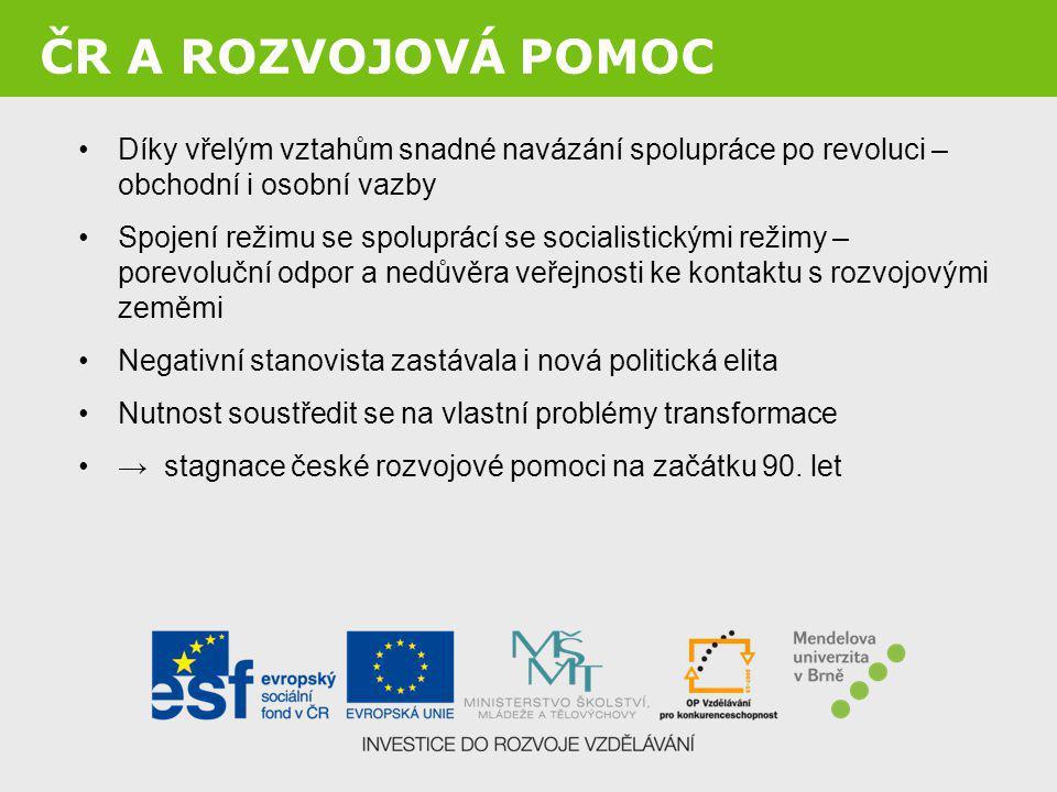 ČR A ROZVOJOVÁ POMOC Díky vřelým vztahům snadné navázání spolupráce po revoluci – obchodní i osobní vazby.