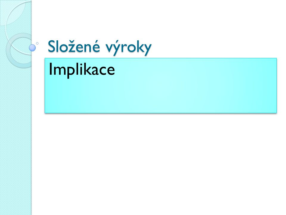 Složené výroky Implikace