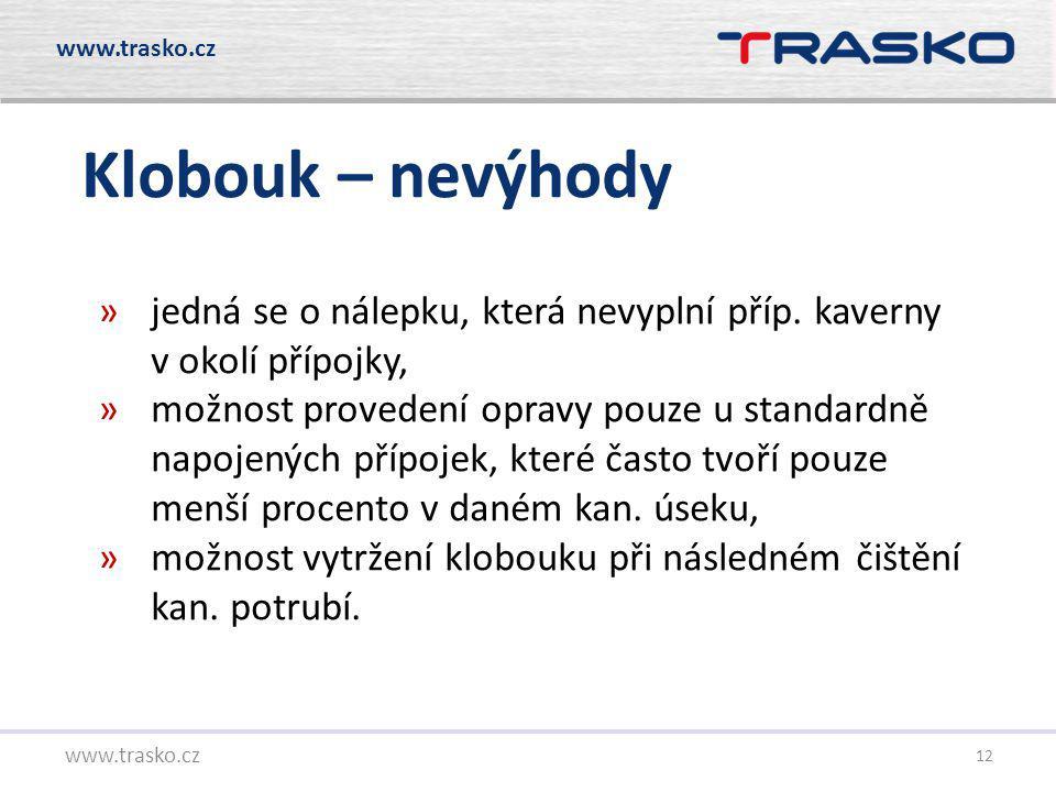 www.trasko.cz Klobouk – nevýhody. jedná se o nálepku, která nevyplní příp. kaverny v okolí přípojky,
