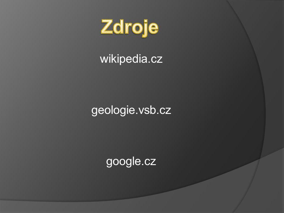 Zdroje wikipedia.cz geologie.vsb.cz google.cz