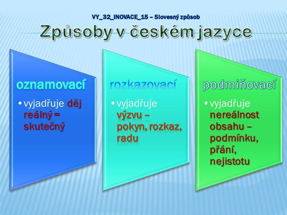 VY_32_INOVACE_15 – Slovesný způsob Způsoby v českém jazyce