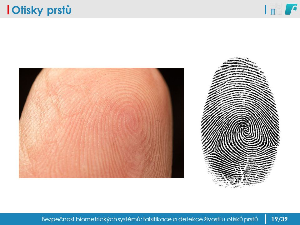 Otisky prstů Bezpečnost biometrických systémů: falsifikace a detekce živosti u otisků prstů