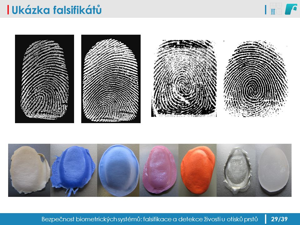Ukázka falsifikátů Bezpečnost biometrických systémů: falsifikace a detekce živosti u otisků prstů